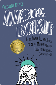 Awakening Leadership for Millennials and TransGenerationals by Christine Horner