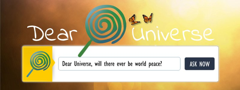 Ask Dear Universe